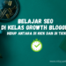 Belajar SEO Growth Blogger